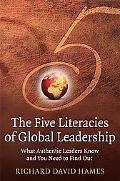 Five Literacies of Global Leadership What Authentic Leaders Know and You Need to Find Out