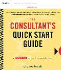 The Consultant's Quick Start Guide: An Action Planfor Your First Year in Business