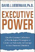 Executive Power: Use the Greatest Collection of Psychological Strategies to Create an Automa...