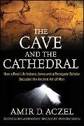 The Cave and the Cathedral: How a Real-Life Indiana Jones and a Renegade Scholar Decoded the...
