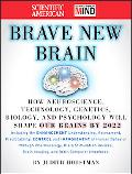 The Scientific American Brave New Brain: How Neuroscience, Brain-Machine Interfaces, Neuroim...