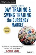 Day Trading and Swing Trading the Currency Market: Technical and Fundamental Strategies to P...
