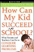 How Can My Kid Succeed in School What Parents and Teachers Can Do to Conquer Learning Proble...