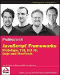Professional JavaScript Frameworks: Prototype,YUI, ExtJS, Dojo and MooTools (Wrox Programmer...