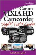 Canon VIXIA HD Camcorder Digital Field Guide (Digital Field Guide Series)