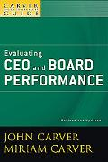 The Policy Governance Model and the Role of the Board Member, Evaluating CEO and Board Perfo...