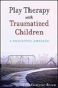 Play Therapy with Traumatized Children (Wiley)