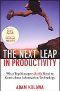 The Next Leap in Productivity: What Top Managers Really Need to Know about Information Techn...
