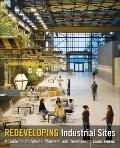 Redeveloping Industrial Sites : A Guide for Architects, Planners, and Developers