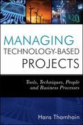 Managing Technology-Based Projects : Tools, Techniques, People and Business Processes