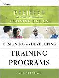 Designing and Developing Training Programs: Pfeiffer Essential Guides to Training Basics (Es...