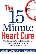 The 15 Minute Heart Cure: The Natural Way to Release Stress and Heal Your Heart in Just Minu...