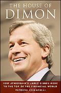 The House of Dimon: How How JP Morgan's Jamie Dimon Rose to the Top of the Financial World