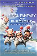Final Fantasy and Philosophy: The Ultimate Walkthrough (The Blackwell Philosophy and Pop Cul...