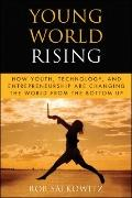 Young World Rising: How Youth Technology and Entrepreneurship are Changing the World from th...