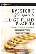 Investor's Passport to Hedge Fund Profits: Unique Investment Strategies for Today's Global C...