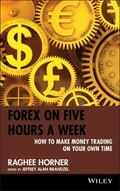 Forex on Five Hours a Week: How to Make Money Trading on Your Own Time (Wiley Trading)