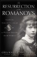 Resurrection of the Romanovs : Anastasia, Anna Anderson, and the World's Greatest Royal Mystery