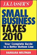 JK Lasser's Small Business Taxes 2010: Your Complete Guide to a Better Bottom Line (J K Lass...