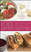 100 Perfect Pairings: Small Plates to Enjoy with Wines You Love