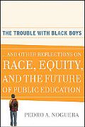 The Trouble With Black Boys: And Other Reflections on Race, Equity, and the Future of Public...