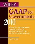 Wiley GAAP for Governments 2010: Interpretation and Application of Generally Accepted Accoun...