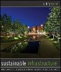 Sustainable Infrastructure : The Guide to Green Engineering and Design