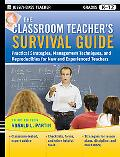 The Classroom Teacher's Survival Guide: Practical Strategies, Management Techniques and Repr...