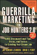 Guerrilla Marketing for Job Hunters 2.0: 1,001Unconventional Tips, Tricks and Tactics for La...