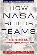 How NASA Builds Teams: Mission Critical Soft Skills for Scientists, Engineers, and Project T...