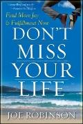 Don't Miss Your Life : Find More Joy and Fulfillment Now