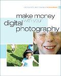 Make Money with your Digital Photography (Creative Digital Photography)