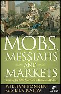 Mobs, Messiahs, and Markets: Surviving the Public Spectacle in Finance and Politics (Agora S...