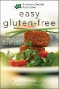 American Dietetic Association Easy Gluten-Free: Expert Nutrition Advice with More than 100 R...