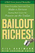Bailout Riches!: How Everyday Investors Can Make a Fortune Buying Bad Loans for Pennies on t...