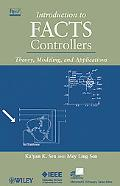 Introduction to FACTS Controllers: Theory, Modeling, and Applications (IEEE Press Series on ...