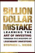 The Billion Dollar Mistake: Learning the Art of Investing Through the Missteps of Legendary ...
