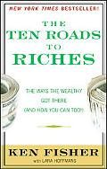 The Ten Roads to Riches: The Ways the Wealthy Got There (And How You Can Too!) (Fisher Inves...