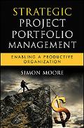 Strategic Project Portfolio Management: Enabling a Productive Organization (Microsoft Execut...