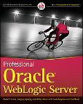 Professional Oracle WebLogic Server (Wrox Programmer to Programmer)