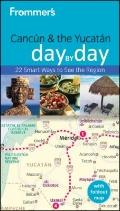 Frommer's Cancun and the Yucatan Day by Day (Frommer's Day by Day - Pocket)