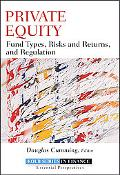 Private Equity: Fund Types, Risks and Returns, and Regulation (Robert W. Kolb Series)