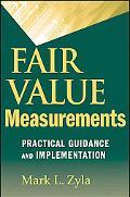 Fair Value Measurements: Practical Guidance and Implementation