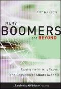 Baby Boomers and Beyond : Tapping the Ministry Talents and Passions of Adults Over 50