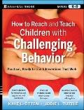 How to Reach and Teach Children with Challenging Behavior : Practical, Ready-to-Use Interven...