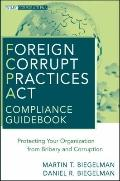 Foreign Corrupt Practices Act Compliance Guidebook: Protecting Your Organization from Briber...