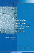 Conducting Research on Asian Americans in Higher Education: New Directions for Institutional...