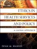 Ethics in Health Services and Policy : A Global Approach
