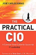 The Practical CIO: A Common Sense Guide for Successful IT Leadership