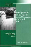 Social Capital and Womens Support Systems: Networking, Learning, and Surviving: New Directio...